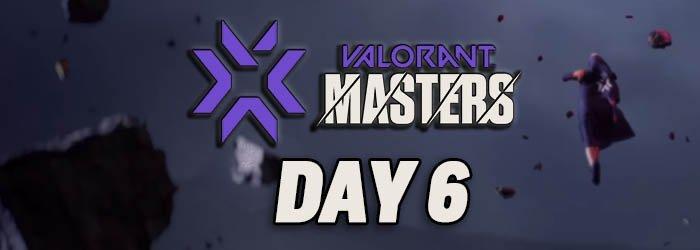 Valorant Masters 2 Reykjavik Day 6